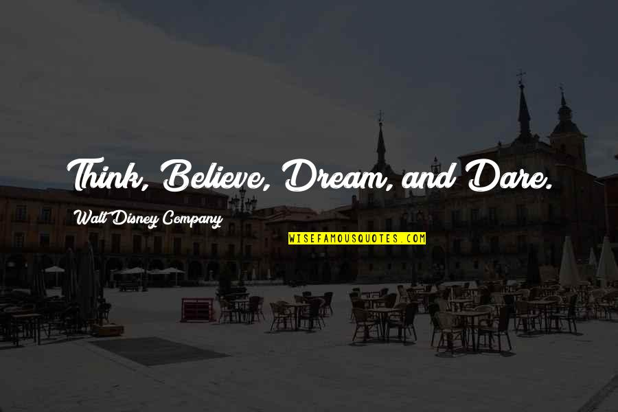 The Best Inspirational Disney Quotes By Walt Disney Company: Think, Believe, Dream, and Dare.