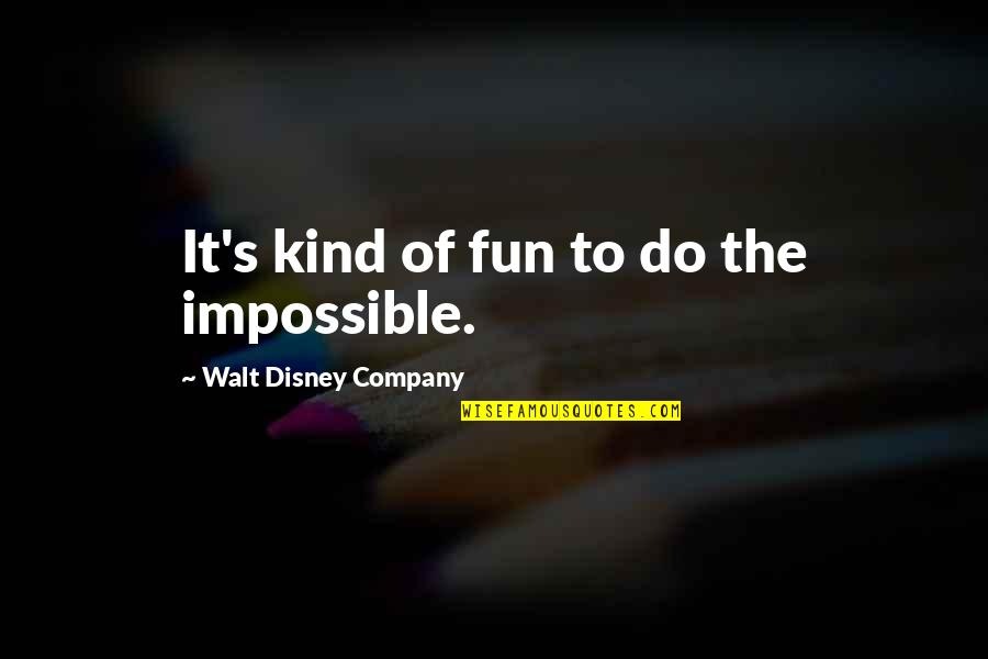 The Best Inspirational Disney Quotes By Walt Disney Company: It's kind of fun to do the impossible.