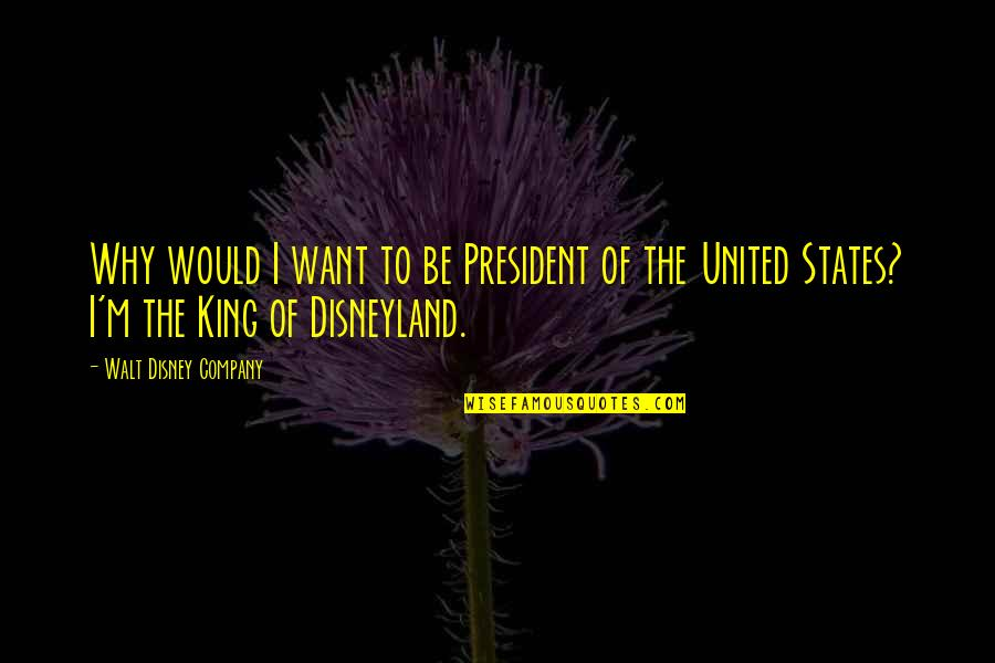 The Best Inspirational Disney Quotes By Walt Disney Company: Why would I want to be President of