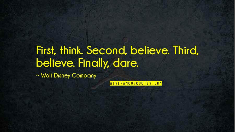 The Best Inspirational Disney Quotes By Walt Disney Company: First, think. Second, believe. Third, believe. Finally, dare.