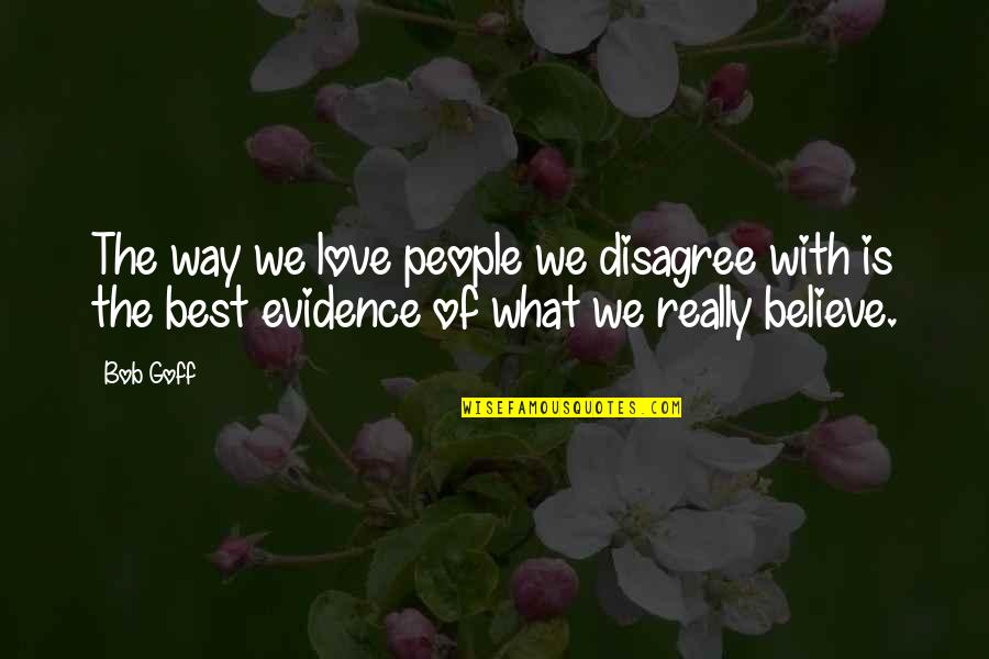 The Best Love Quotes By Bob Goff: The way we love people we disagree with