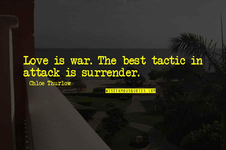 The Best Love Quotes By Chloe Thurlow: Love is war. The best tactic in attack
