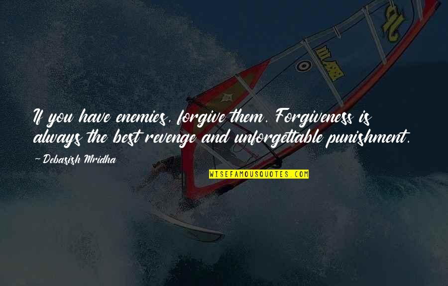 The Best Love Quotes By Debasish Mridha: If you have enemies, forgive them. Forgiveness is