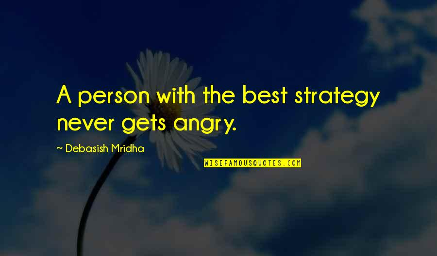 The Best Love Quotes By Debasish Mridha: A person with the best strategy never gets