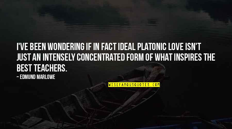 The Best Love Quotes By Edmund Marlowe: I've been wondering if in fact ideal platonic