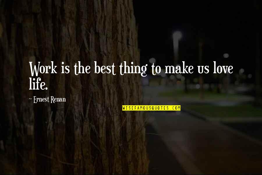 The Best Love Quotes By Ernest Renan: Work is the best thing to make us