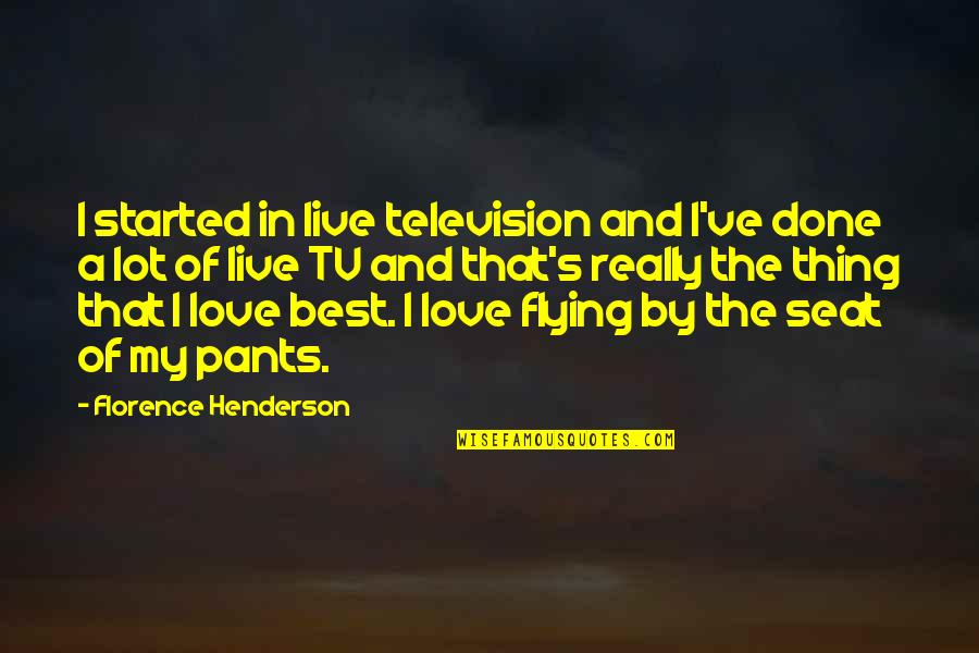 The Best Love Quotes By Florence Henderson: I started in live television and I've done