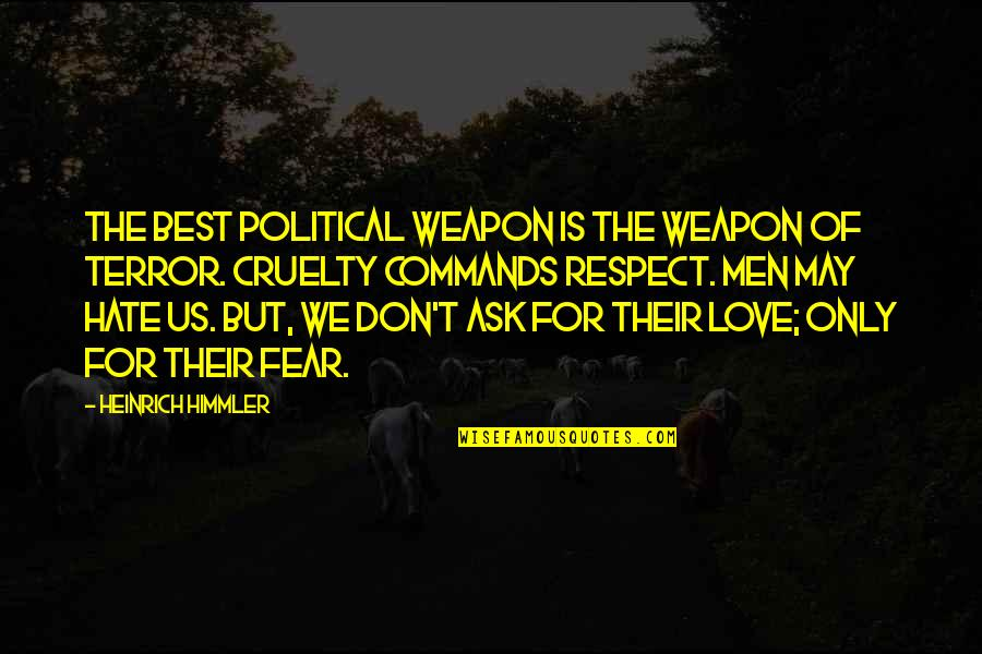 The Best Love Quotes By Heinrich Himmler: The best political weapon is the weapon of