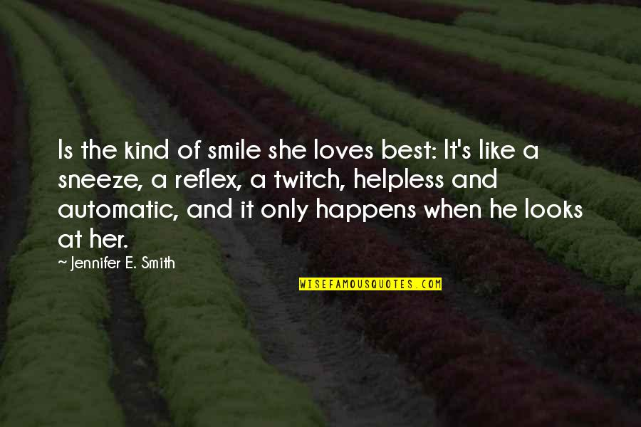 The Best Love Quotes By Jennifer E. Smith: Is the kind of smile she loves best: