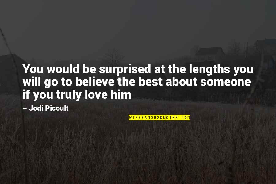 The Best Love Quotes By Jodi Picoult: You would be surprised at the lengths you