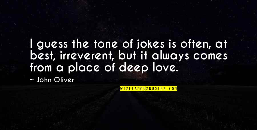 The Best Love Quotes By John Oliver: I guess the tone of jokes is often,