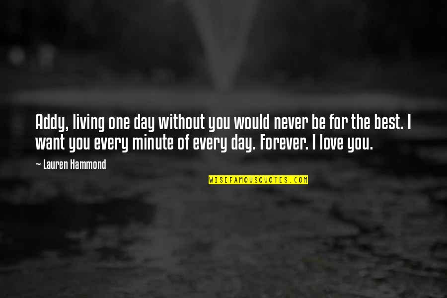 The Best Love Quotes By Lauren Hammond: Addy, living one day without you would never