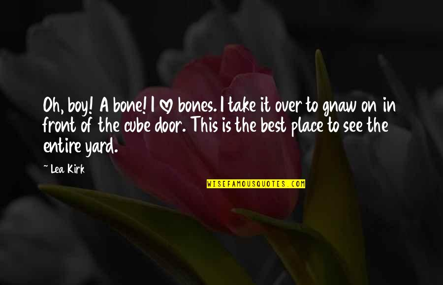 The Best Love Quotes By Lea Kirk: Oh, boy! A bone! I love bones. I