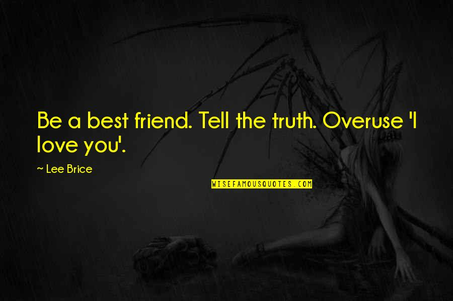 The Best Love Quotes By Lee Brice: Be a best friend. Tell the truth. Overuse