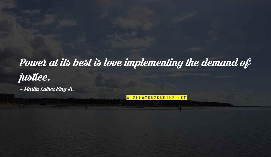 The Best Love Quotes By Martin Luther King Jr.: Power at its best is love implementing the