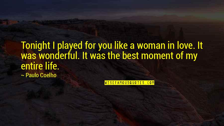 The Best Love Quotes By Paulo Coelho: Tonight I played for you like a woman