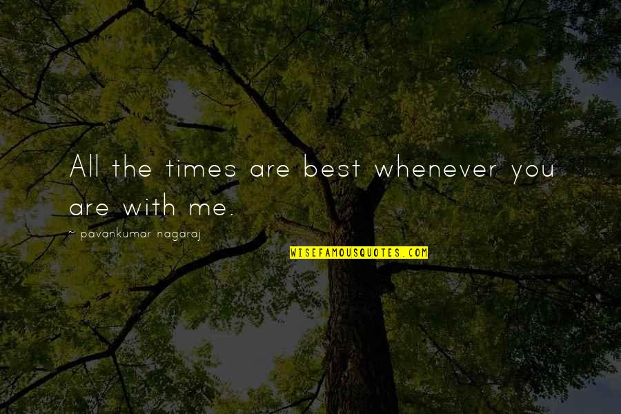 The Best Love Quotes By Pavankumar Nagaraj: All the times are best whenever you are