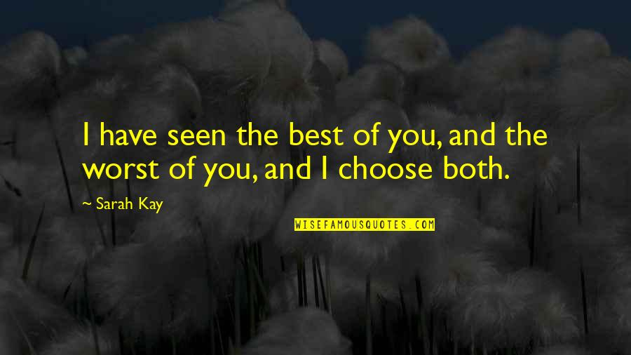 The Best Love Quotes By Sarah Kay: I have seen the best of you, and