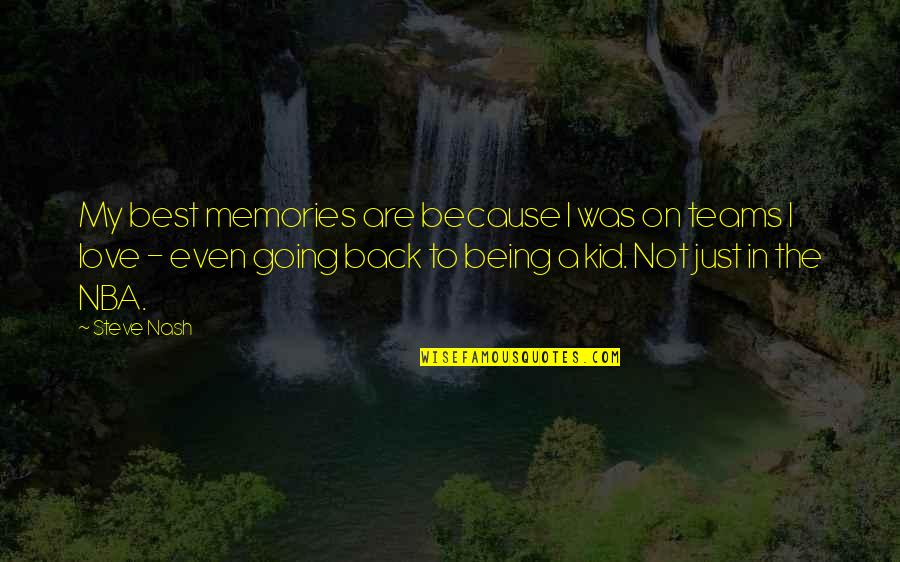 The Best Love Quotes By Steve Nash: My best memories are because I was on