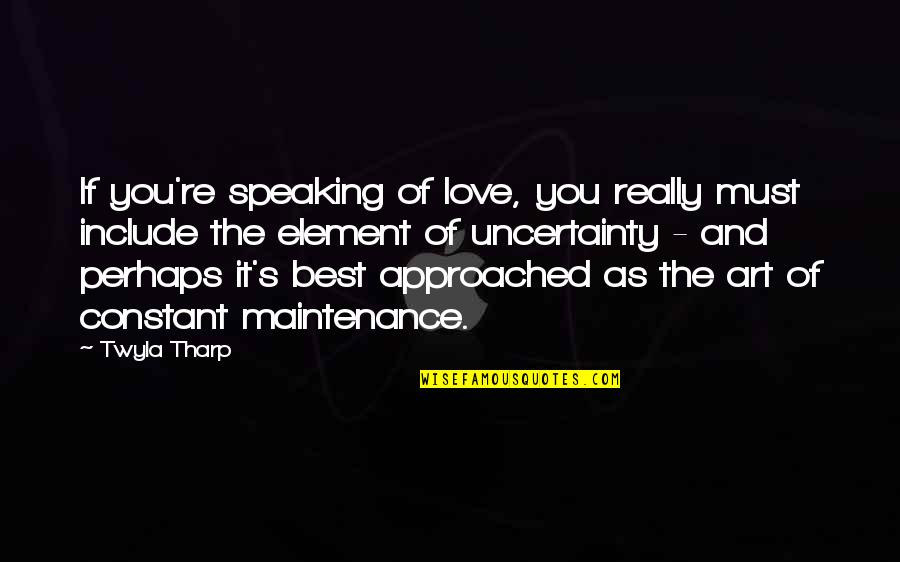 The Best Love Quotes By Twyla Tharp: If you're speaking of love, you really must