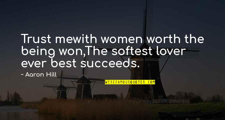 The Best Lover Quotes By Aaron Hill: Trust mewith women worth the being won,The softest
