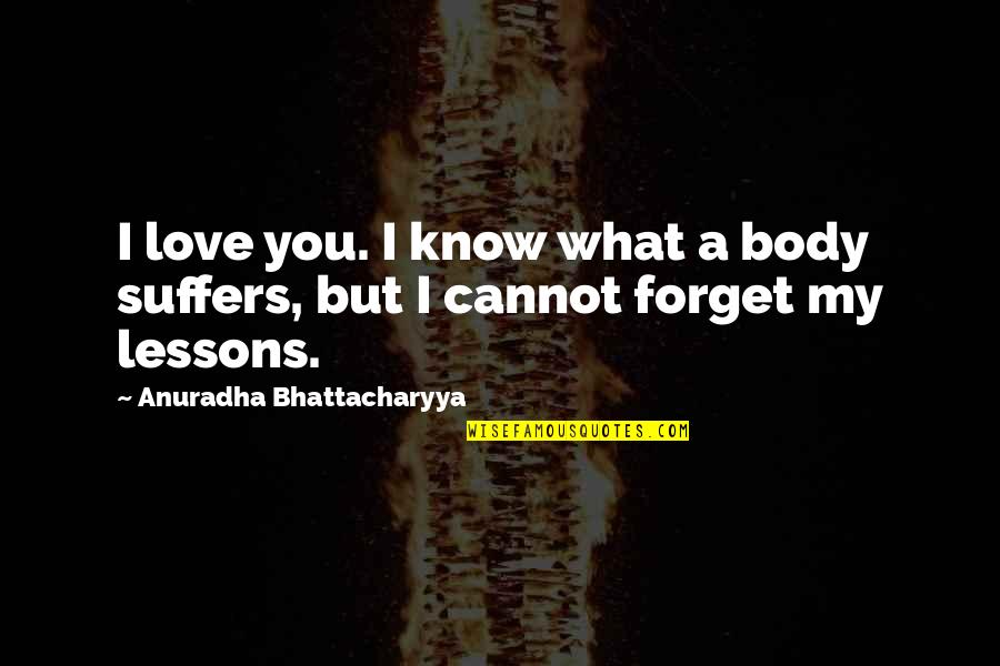 The Best Lover Quotes By Anuradha Bhattacharyya: I love you. I know what a body