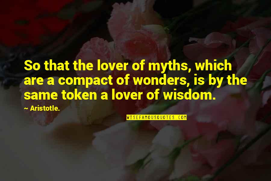 The Best Lover Quotes By Aristotle.: So that the lover of myths, which are
