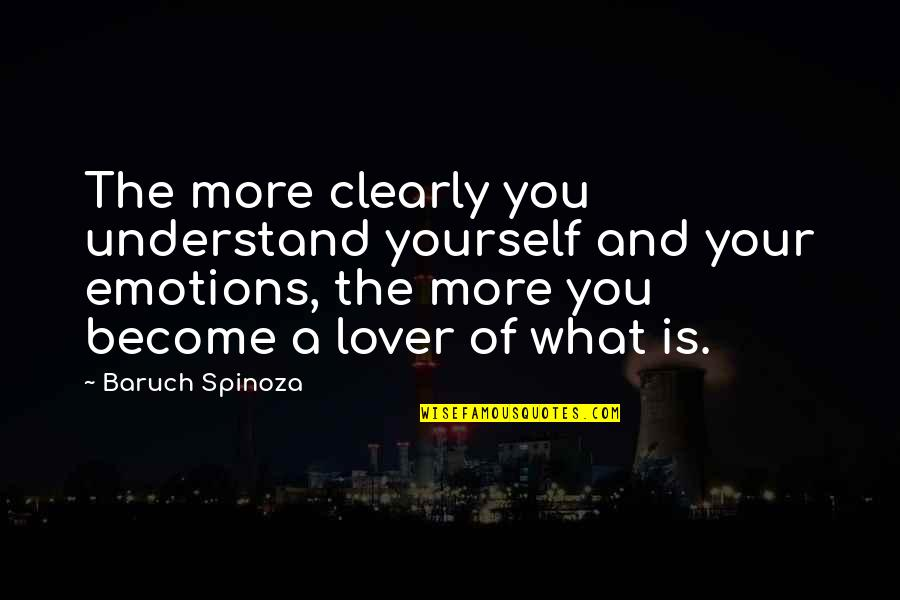 The Best Lover Quotes By Baruch Spinoza: The more clearly you understand yourself and your