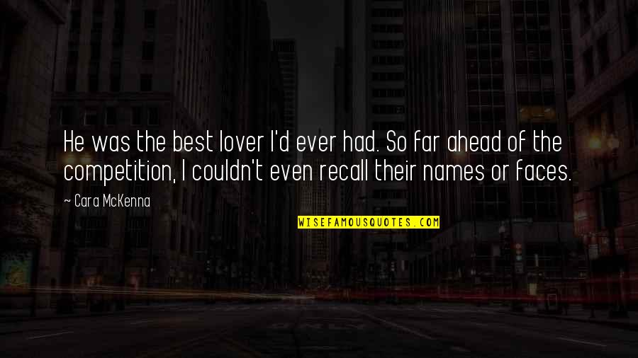 The Best Lover Quotes By Cara McKenna: He was the best lover I'd ever had.