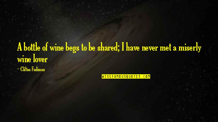 The Best Lover Quotes By Clifton Fadiman: A bottle of wine begs to be shared;