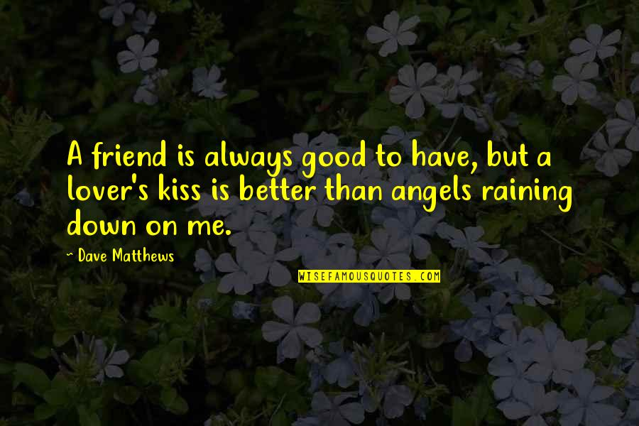 The Best Lover Quotes By Dave Matthews: A friend is always good to have, but