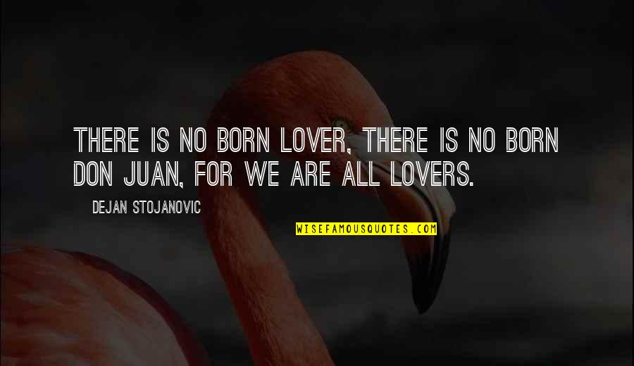 The Best Lover Quotes By Dejan Stojanovic: There is no born lover, There is no