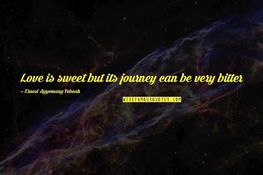 The Best Lover Quotes By Ernest Agyemang Yeboah: Love is sweet but its journey can be