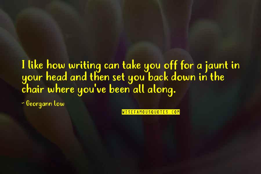 The Best Lover Quotes By Georgann Low: I like how writing can take you off