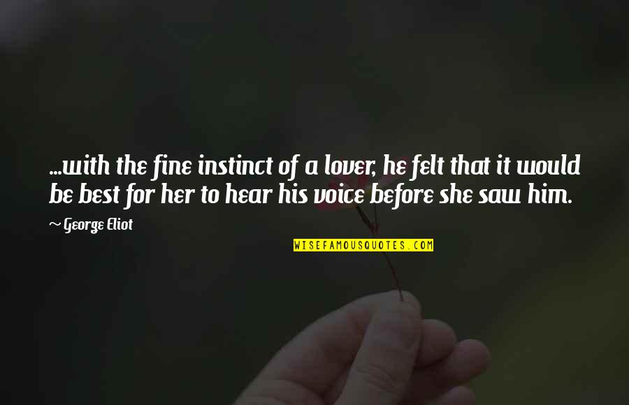 The Best Lover Quotes By George Eliot: ...with the fine instinct of a lover, he