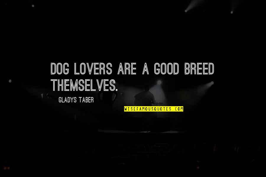 The Best Lover Quotes By Gladys Taber: Dog lovers are a good breed themselves.