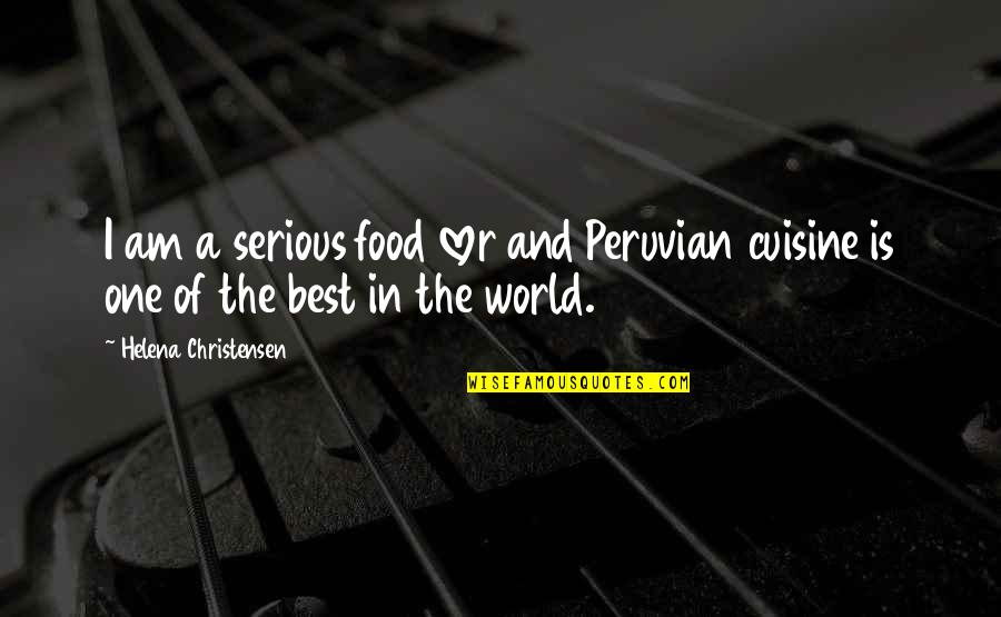 The Best Lover Quotes By Helena Christensen: I am a serious food lover and Peruvian