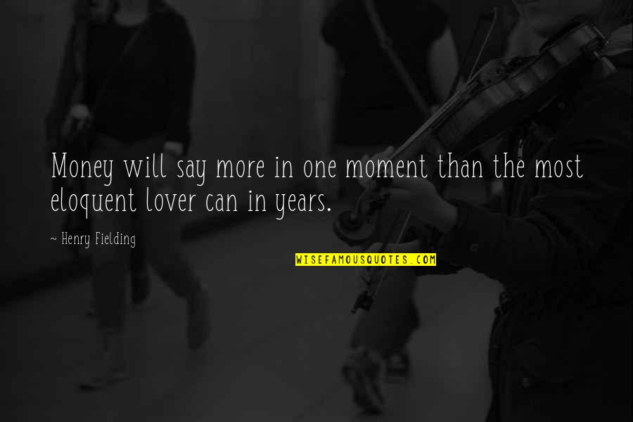 The Best Lover Quotes By Henry Fielding: Money will say more in one moment than