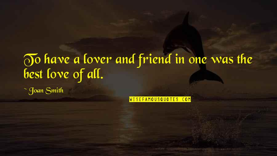 The Best Lover Quotes By Joan Smith: To have a lover and friend in one