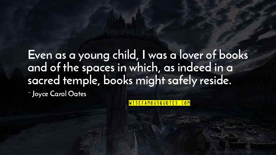 The Best Lover Quotes By Joyce Carol Oates: Even as a young child, I was a