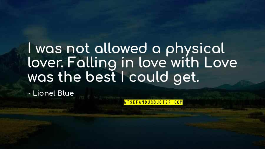 The Best Lover Quotes By Lionel Blue: I was not allowed a physical lover. Falling
