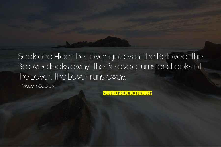 The Best Lover Quotes By Mason Cooley: Seek and Hide: the Lover gazes at the