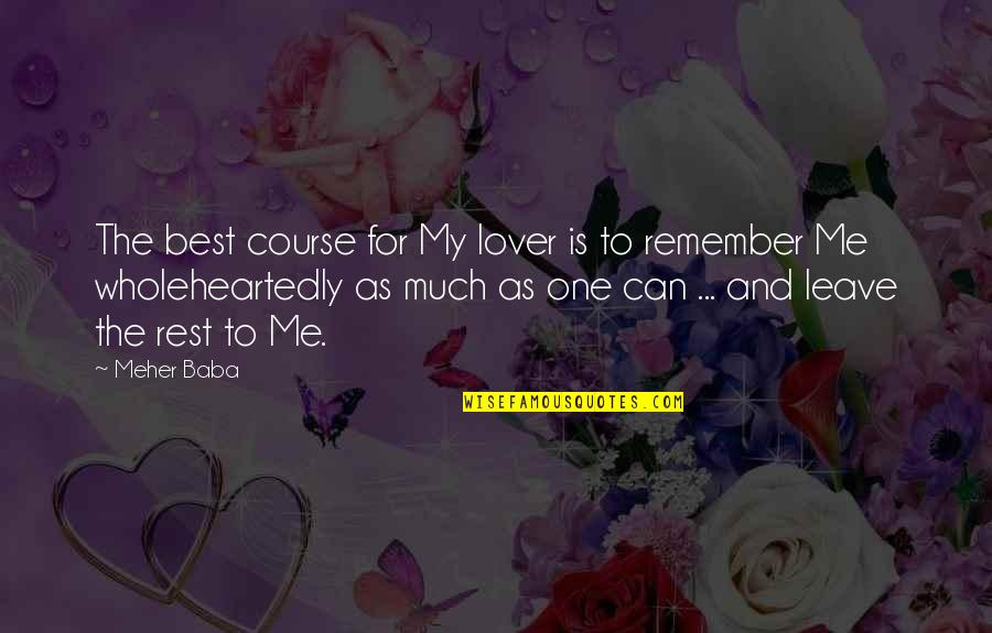 The Best Lover Quotes By Meher Baba: The best course for My lover is to