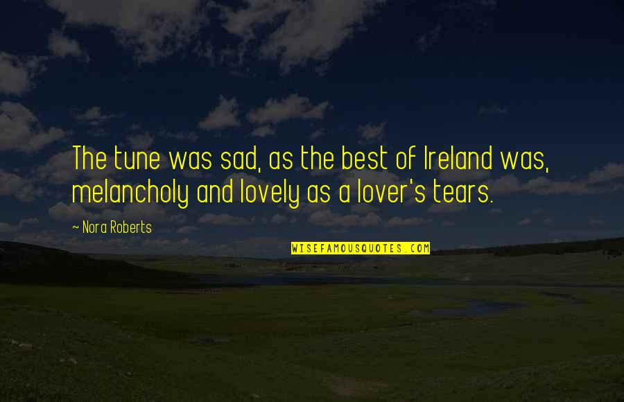 The Best Lover Quotes By Nora Roberts: The tune was sad, as the best of