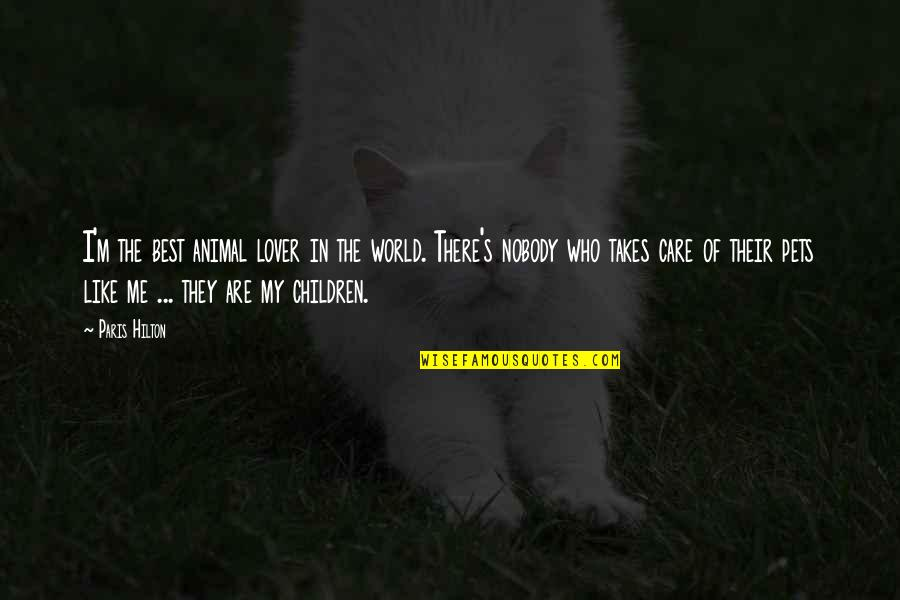 The Best Lover Quotes By Paris Hilton: I'm the best animal lover in the world.