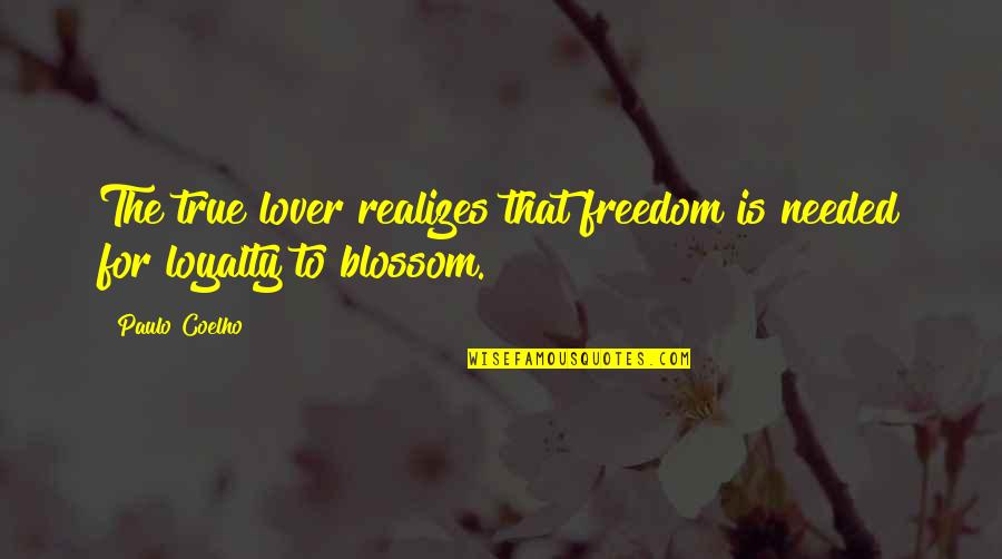 The Best Lover Quotes By Paulo Coelho: The true lover realizes that freedom is needed
