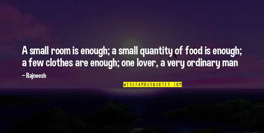 The Best Lover Quotes By Rajneesh: A small room is enough; a small quantity
