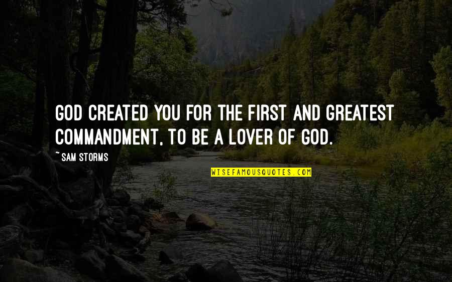 The Best Lover Quotes By Sam Storms: God created you for the first and greatest