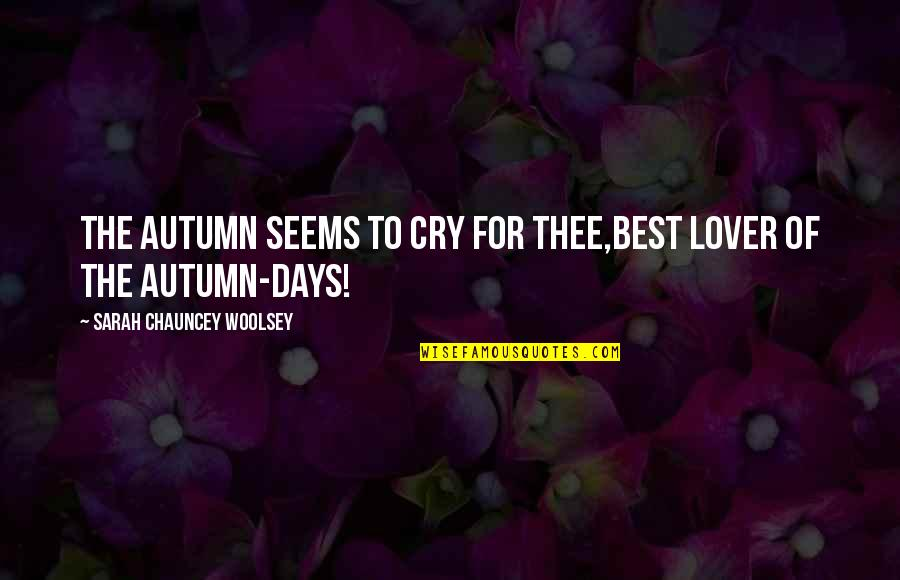 The Best Lover Quotes By Sarah Chauncey Woolsey: The Autumn seems to cry for thee,Best lover