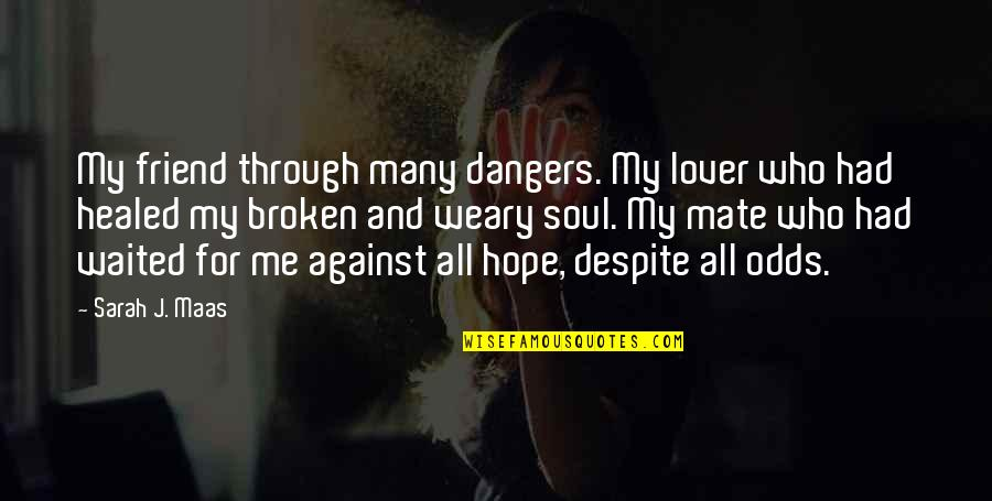 The Best Lover Quotes By Sarah J. Maas: My friend through many dangers. My lover who